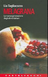Melagrana : la nuova generazione degli ebrei italiani / Lia Tagliacozzo