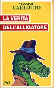 La verità dell'Alligatore / Massimo Carlotto
