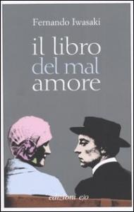 Il libro del mal amore / Fernando Iwasaki ; traduzione dallo spagnolo di Tiziana Gililisco