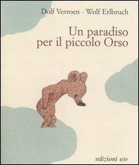 Un paradiso per il piccolo Orso / Dolf Verroen, Wolf Erlbruch ; traduzione dal nederlandese di Karin Wessel