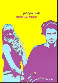 Solo per caso / Jacopo Reali
