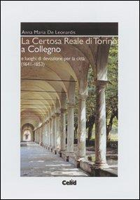 La Certosa reale di Torino a Collegno e i luoghi di devozione per la città, 1641-1853