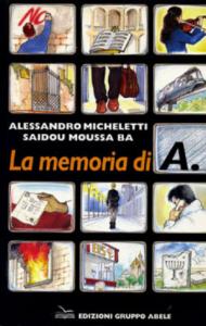 La memoria di A. / Alessandro Micheletti, Saidou Moussa Ba