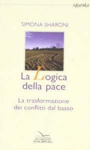 La logica della pace : la trasformazione dei conflitti dal basso / Simona Sharoni