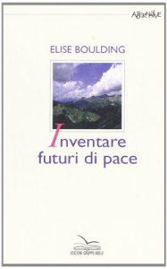 Inventare futuri di pace / Elise Boulding