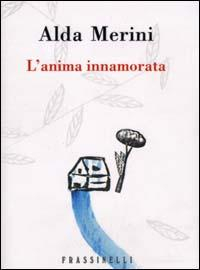 L'anima innamorata / Alda Merini ; disegni di Alberto Casiraghy
