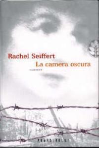La camera oscura / Rachel Seiffert ; traduzione di Giusi Barbiani, Anna Fanfani, Silvia Fornasiero
