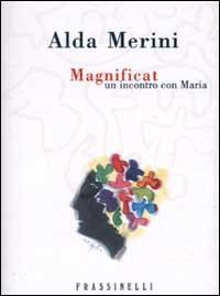 Magnificat : un incontro con Maria / Alda Merini ; con dieci opere inedite di Ugo Nespolo