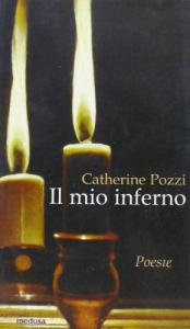 Il mio inferno : poesie / Catherine Pozzi ; traduzione e cura di Marco Dotti ; con una nota di Michel de Certeau