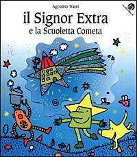 Il signor Extra e la scuoletta Cometa / Agostino Traini