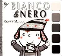 Bianco e nero come ... / [progetto di Emanuela Bussolati] ; illustrazioni di Francesca Crovara