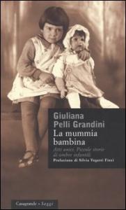 La mummia bambina : atti unici : piccole storie di ombre infantili / Giuliana Pelli Grandini ; prefazione di Silvia Vegetti Finzi