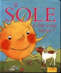 Il sole a che cosa serve? / testo: Sophie Bellier ; traduzione: Colomba Scotti ; illustrazioni: Claire Delvaux
