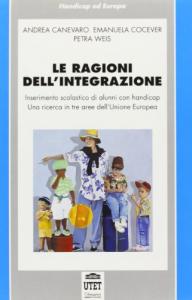 Le ragioni dell'integrazione : inserimento scolastico di alunni con handicap, una ricerca in tre aree dell'Unione europea / Andrea Cannevaro, Emanuela Cocever, Petra Weis