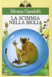 La scimmia nella biglia / Silvana Gandolfi ; illustrazioni di Manuela Collini Bussolati