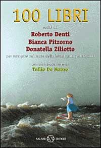 100 libri : scelti da Roberto Denti, Bianca Pitzorno, Donatella Ziliotto : per navigare nel mare della letteratura per ragazzi / con un'introduzione di Tullio De Mauro