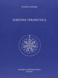 Euritmia terapeutica : otto conferenze tenute a Dornach dal 12 al 18 aprile 1921, e a Stoccarda il 28 ottobre 1922 / Rudolf Steiner