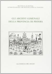Gli archivi comunali della provincia di Pistoia