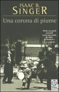 Una corona di piume / Isaac Bashevis Singer ; traduzione di Mario Biondi