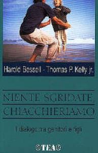 Niente sgridate, chiaccheriamo: il dialogo tra genitori e figli / Harold Bessell, Thomas P. Kelly jr