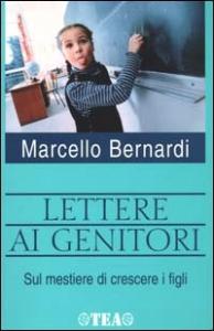 Lettere ai genitori sul mestiere di crescere i figli / Marcello Bernardi ; a cura di Laura Matteucci