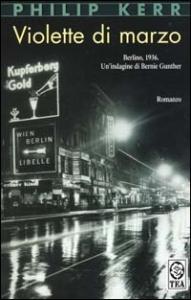 Violette di marzo : romanzo / Philip Kerr ; traduzione di Patrizia Bernardini