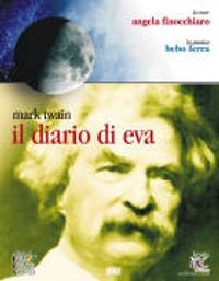 Il diario di Eva [Audioregistrazione] / Mark Twain ; la voce Angela Finocchiaro ; la musica Bebo Ferra