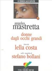 Donne dagli occhi grandi [Audioregistrazione] / Angeles Mastretta ; letta da Lella Costa ; sulle musiche di Stefano Bollani