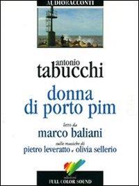Donna di Porto Pim [Audioregistrazione] / Antonio Tabucchi ; letto da Marco Baliani ; sulle musiche di Pietro Leveratto e Olivia Sellerio
