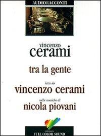 Tra la gente [Audioregistrazione] / Vincenzo Cerami ; letto da Vincenzo Cerami ; sulle musiche di Nicola Piovani
