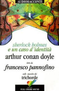 Sherlock Holmes e un caso d'identità [Audioregistrazione] / sir Arthur Conan Doyle ; letto da Francesco Pannofino ; sulle musiche dei Trichorde