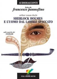 Sherlock Holmes e l'uomo dal labbro spaccato/ Arthur Conan Doyle