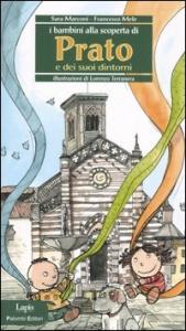 I bambini alla scoperta di Prato e dei suoi dintorni / Sara Marconi, Francesco Mele ; illustrazioni di Lorenzo Terranera