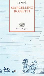 Marcellino Rossetti / Sempé ; traduzione di Giulio Lughi