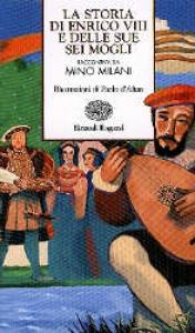 La storia di Enrico 8. e delle sue sei mogli / raccontata da Mino Milani ; illustrazioni di Paolo d'Altan
