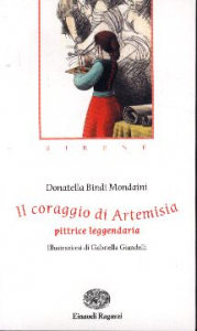 Il coraggio di Artemisia : pittrice leggendaria / Donatella Bindi Mondaini ; illustrazioni di Gabriella Giandelli