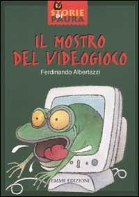 Il mostro del videogioco / Ferdinando Albertazzi ; illustrazioni di Cecco Mariniello