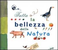 Tutta la bellezza della natura / progetto grafico di Anne Weiss ; illustrazioni di Pascale Estellon, Marianne Maury e Anne Weiss