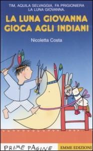 La luna Giovanna gioca agli indiani / Nicoletta Costa