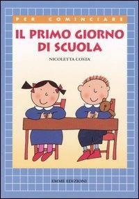 Il primo giorno di scuola / Nicoletta Costa
