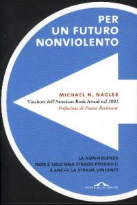 Per un futuro non violento / Michael N. Nagler ; traduzione di Stefano Velenti