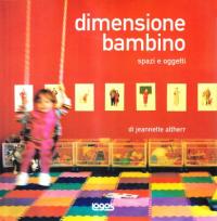 Dimensione bambino : spazi e oggetti / di Jeannette Altherr