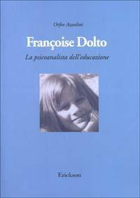 Françoise Dolto : la psicoanalista dell'educazione / Orfeo Azzolini