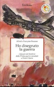 Ho disegnato la guerra : i disegni dei bambini dalla prima guerra mondiale a Desert Storm / Alfred e Françoise Brauner ; presentazione di Luciano Carrino