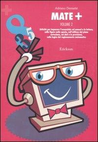 Vol. 2: Attività per imparare l'essenziale sui numeri e le lettere, sulle  figure nello spazio, sull'utilizzo del piano cartesiano, sui dati e le  previsioni, sulla logica del ragionamento matematico