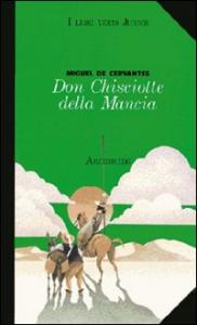 Don Chisciotte della Mancia / Miguel de Cervantes ; adattamento a cura di Pier Mario Fasanotti ; note e apparato didattico di Renata Ghisalberti