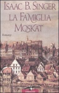 La famiglia Moskat / Isaac B.Singer ; traduzione di Bruno Fonzi