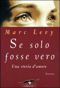 Se solo fosse vero : una storia d'amore : romanzo / Marc Levy ; traduzione di Benedetta Pagni Frette