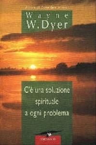 Esiste una soluzione spirituale a ogni problema