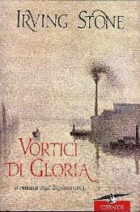 Vortici di gloria : romanzo / Irving Stone ; a cura di Jean Stone